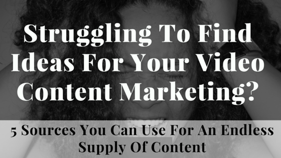 Struggling To Find Ideas For Your Video Content Marketing?