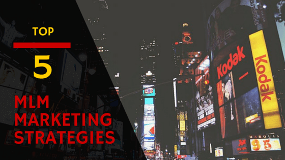 Todays Top 5 MLM Marketing Strategies
