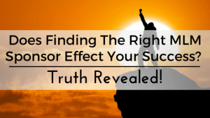 Does Finding The Right MLM Sponsor Effect Your Success