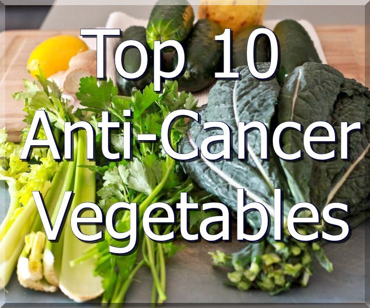 Top 10 Anti Cancer Vegetables