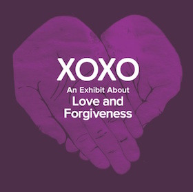 XOXO: An Exhibit About Love and Forgiveness