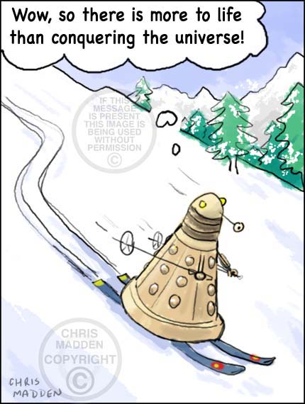 Dalek on skis thinking - So there is more to life than conquering the universe!