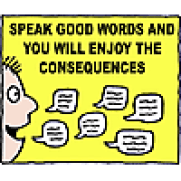 Speak good words and you will enjoy the consequences