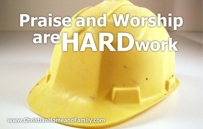 praise and worship are hard work