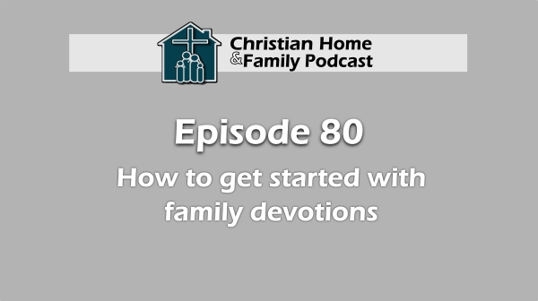 Getting started with family devotions