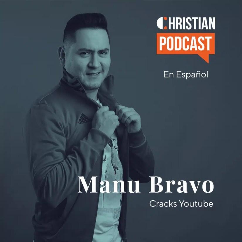 Manu Bravo Cracks Youtube El Christian Podcast