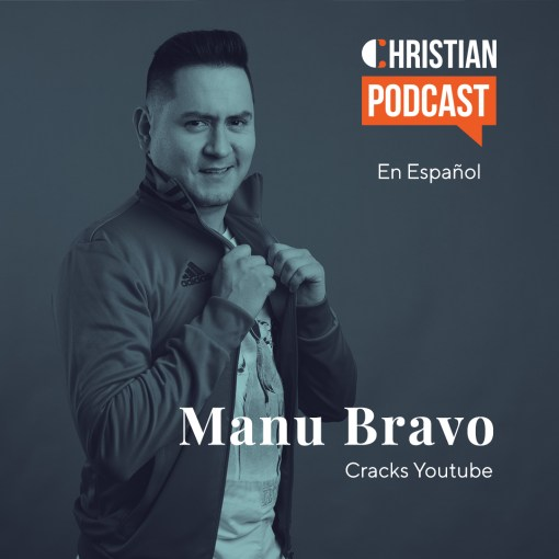 Manu Bravo Cracks Youtube El Christian Podcast