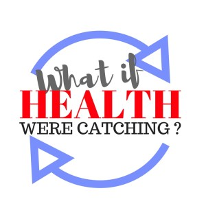 What if health were catching?