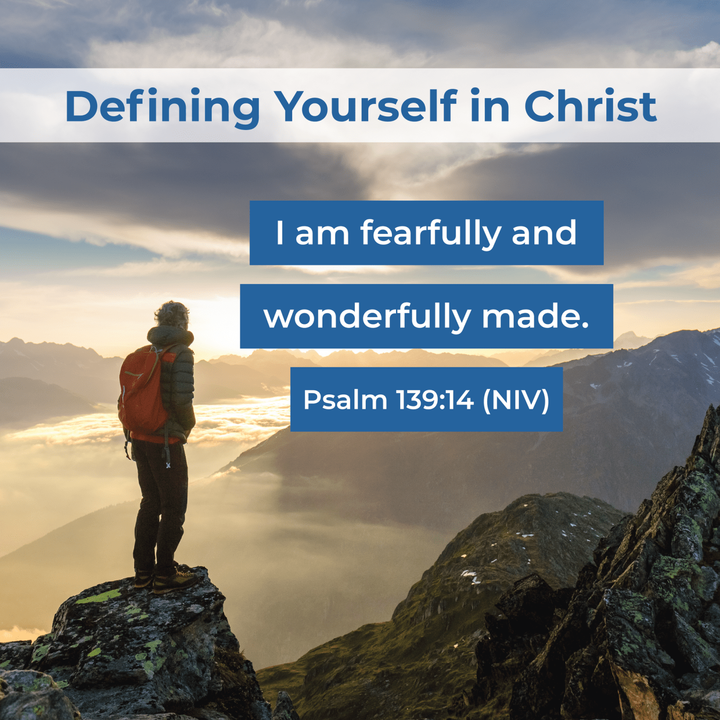 Defining Yourself in Christ. I am fearfully and wonderfully made. Psalm 139:14 (NIV).