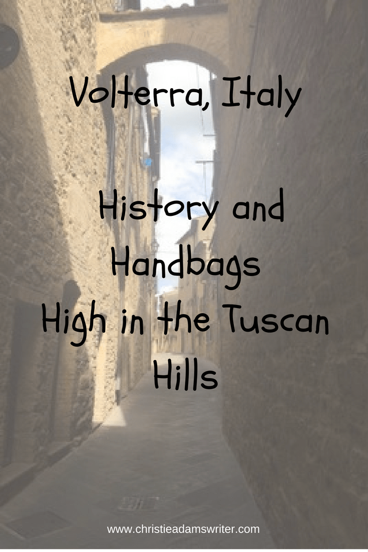 Volterra, Italy – History and Handbags High in the Tuscan Hills
