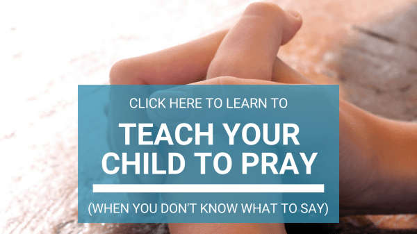 Click here to teach your child to pray.