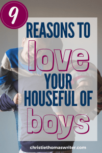 The 9 great reasons to live in a houseful of awesome boys: parenting humor for the hard days! | Parenting tips | Boymom life | Mother and son | Sons | Raising BOYS! | Raising a boy | Awesome boy | #boymom #Christianparenting #momlife #parenting