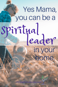 Moms can be spiritual leaders too! #familyfaith #Bible