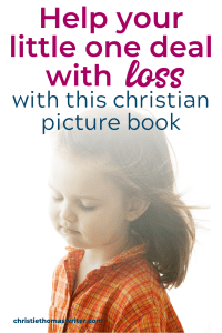 Help your child deal with loss and grief with this sweet Christian picture book. Quinn Says Goodbye will help your child trust God in the midst of hard circumstances. #Christianparenting #Grief #kidlit