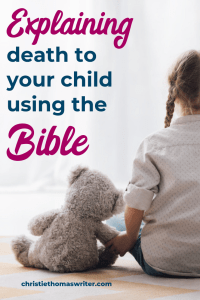 Wondering how does the Bible explain death? Learn how to explain death to a child biblically when your child experiences loss. Includes Bible verses about heaven and eternal life. | Heaven explained to a child | #christianparenting