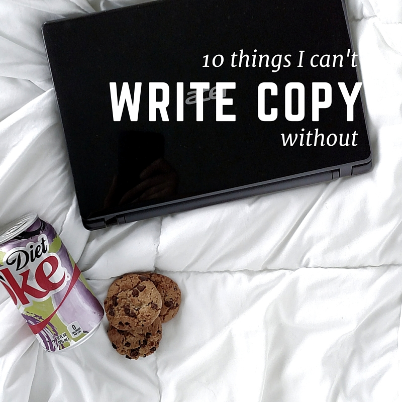10 Things I Can't Write Copy Without