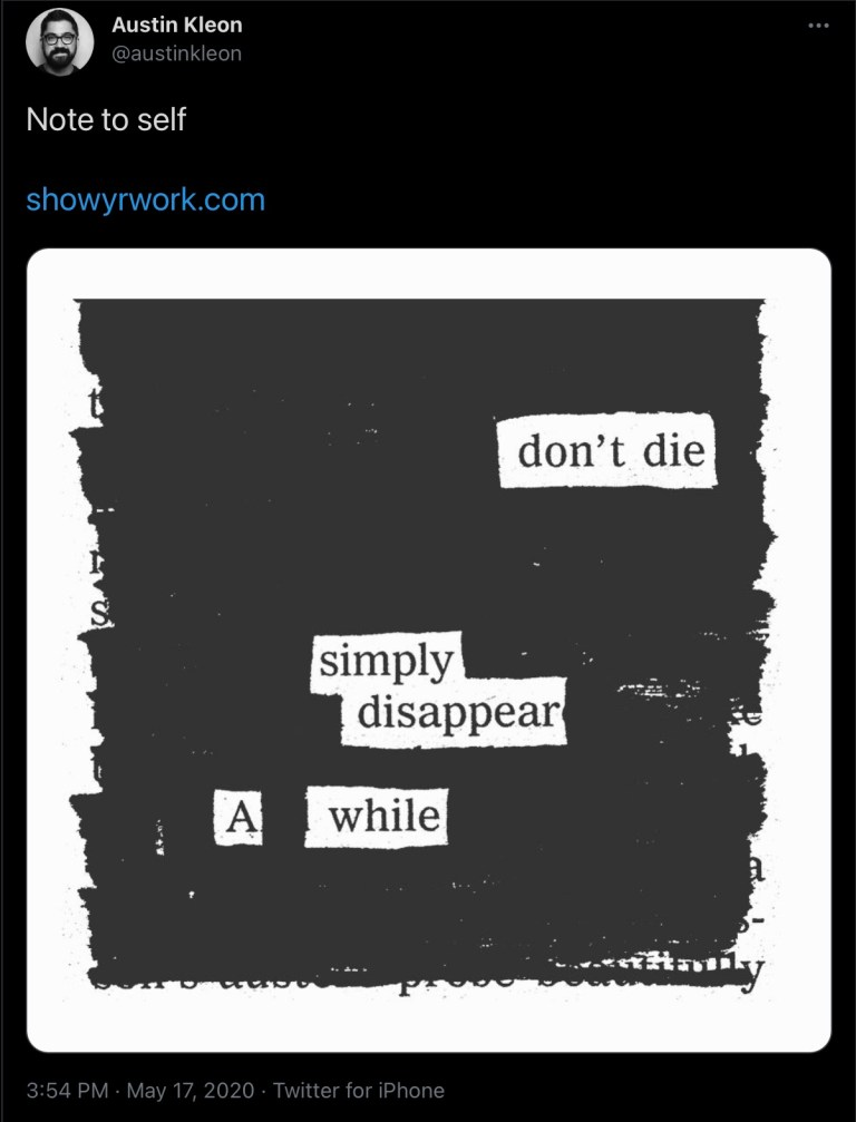 don't die. disappear for a while - austin kleon