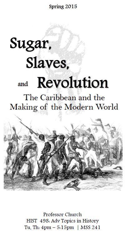 HIST 498 (Adv Topics): Sugar, Slaves, and Revolution