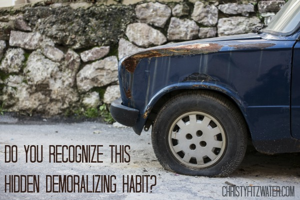 Do You Recognize This Hidden Demoralizing Habit?  -christyfitzwater.com