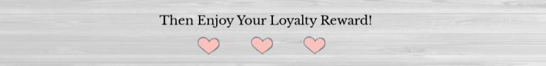 Enjoy your Loyalty Reward