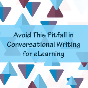 Avoid This Pitfall in Conversational Writing for eLearning
