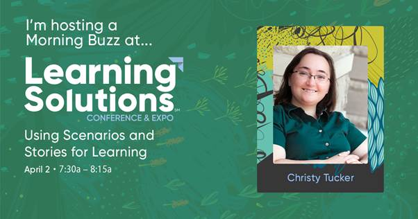I'm hosting a Morning Buzz at Learning Solutions. Using Scenarios and Stories for Learning April 2 7:30 am - 8:15 am