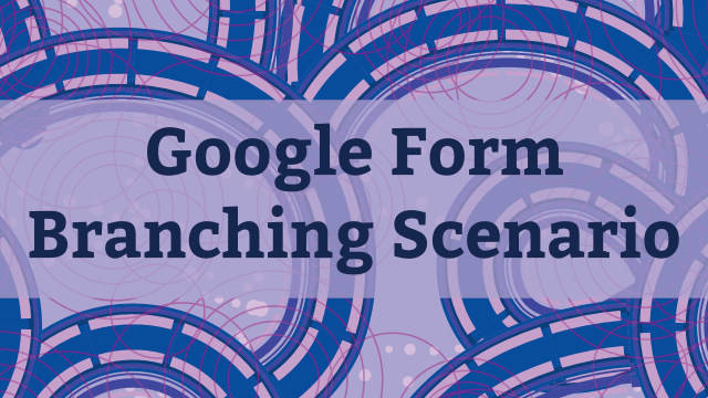 Google Form Branching Scenario
