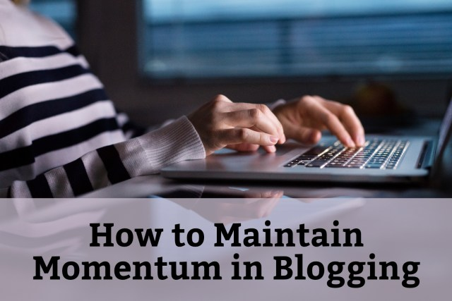 How to Maintain Momentum in Blogging. Hands of a woman typing at a laptop late at night.