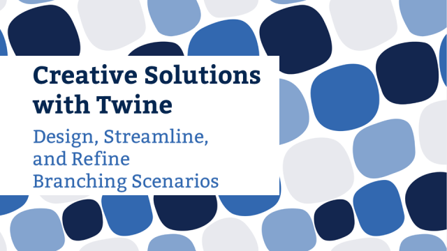 Creative Solutions with Twine: Design, Streamline, and Refine Branching Scenarios