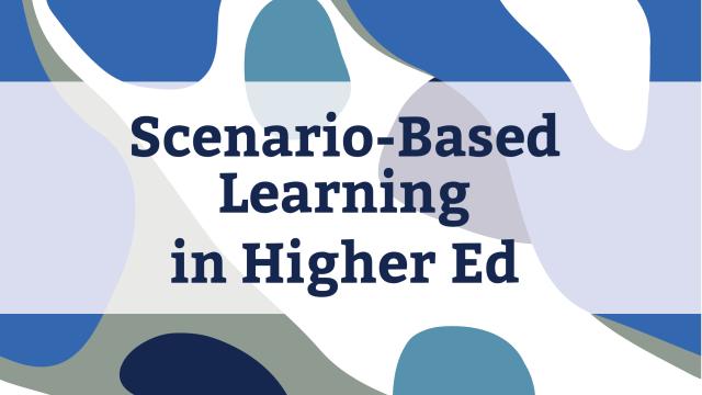 Scenario-Based Learning in Higher Ed