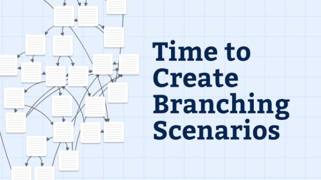Time to Create Branching Scenarios