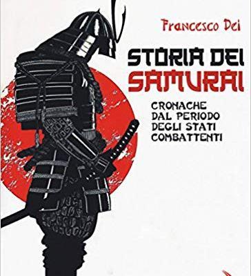 Francesco Dei: Storia dei samurai. Cronache dal periodo degli Stati combattenti
