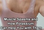 Muscle Spasms and How Potassium Can Help You with Them