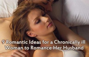 9 Romantic Ideas for a Chronically Ill Woman to Romance Her Husband