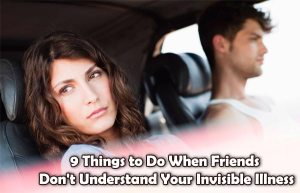 9 Things to Do When Friends Don't Understand Your Invisible Illness
