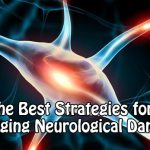 The Best Strategies for Managing Neurological Damage
