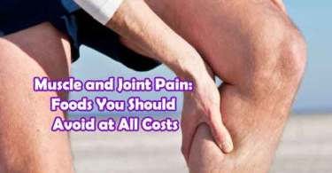 Foods to Avoid When Suffering from Muscle and Joint Pain