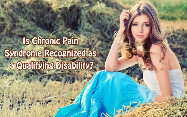 Is Chronic Pain Syndrome Recognized as a Qualifying Disability?