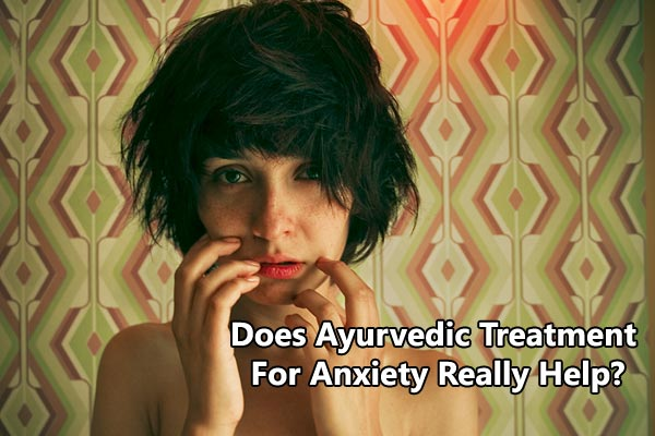 Does Ayurvedic treatment for anxiety really help?