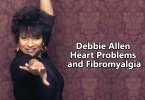 Debbie Allen Heart Problems and Fibromyalgia