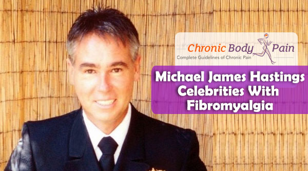Michael James Hastings Celebrities With Fibromyalgia