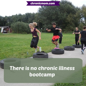 there is no chronic illness bootcamp
