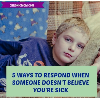5 WAYS TO RESPOND WHEN SOMEONE DOESN'T BELIEVE YOU'RE SICK