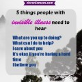 5 things people with invisible illness need to hear