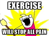 exercise will stop all pain