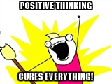 positive thinking cures everything