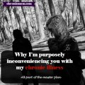 why I'm purposely inconveniencing you with my chronic illness (all part of my master plan)