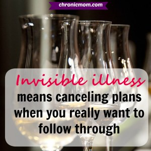 invisible illness means cancelling plans when you really want to follow through