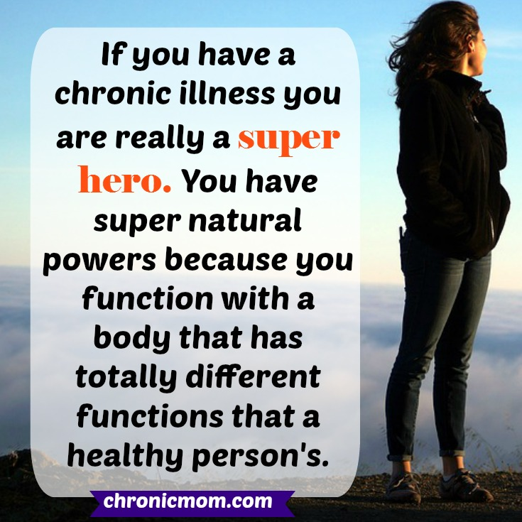 if you have a chronic illness you really are a super hero