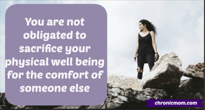 You are not obligated to sacrifice your physical well being for the comfort of someone else
